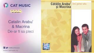 Catalin Arabu'&Macrina - De-ar fi sa pleci
