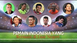 Download Video 10 Pemain Indonesia Yang Bermain di Luar Negeri MP3 3GP MP4