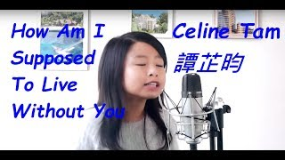 Video Celine Tam 譚芷昀 How Am I Supposed To Live Without You Michael Bolton MP3, 3GP, MP4, WEBM, AVI, FLV Mei 2019