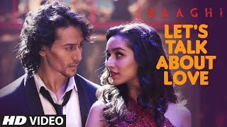 LET'S TALK ABOUT LOVE Video Song BAAGHI