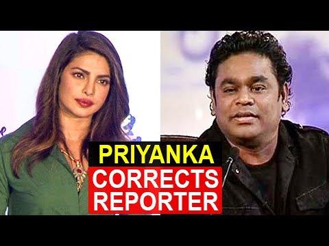 Priyanka Chopra CORRECTS A Reporter Over AR Rahman