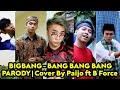 BIG BANG - BANG BANG BANG ( Parody Cover By Paijo Ft. B Force & Vanya Soulsisters  )