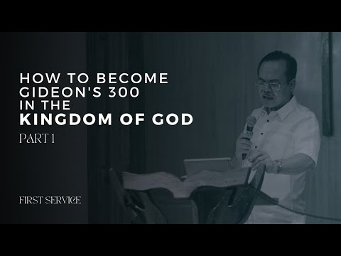 How to Become Gideon's 300 in the Kingdom of God (Part 1: First Service) // LJHF - Bacolod