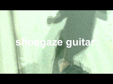 Shoegaze Guitar: reverb, reverse reverb, distortion, clean, fuzz, big muff,  glider guitar tremolo