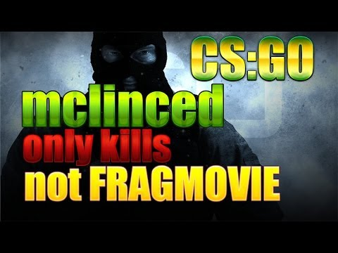 CS:GO mclinced - Only kills. Not FRAGMOVIE