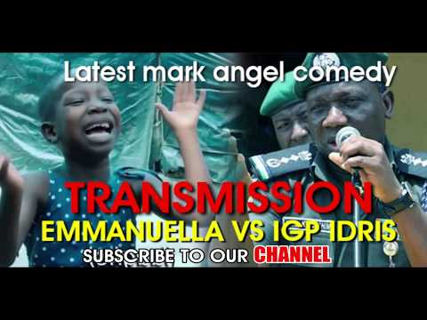 TRANSMISSION - Emmanuella VS IGP Idris  (Mark Angel Comedy) (Episode 161)