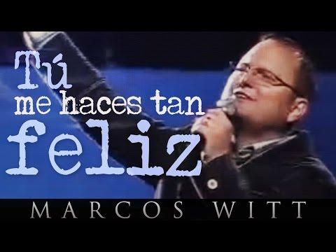 Marcos Witt Tu Me Haces Tan Feliz