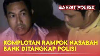Video KOMPLOTAN RAMPOK NASABAH BANK DITANGKAP POLISI. MP3, 3GP, MP4, WEBM, AVI, FLV November 2018