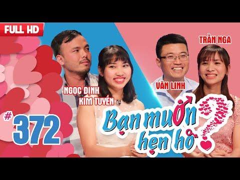 BẠN MUỐN HẸN HÒ | Tập 372 UNCUT | Ngọc Định - Kim Tuyến | Phạm Văn Linh - Trần Thị Nga | 020418