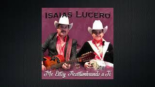 """Isaías Lucero """"Me Estoy Acostumbrando a Ti"""""""