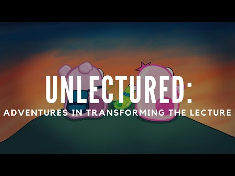 Unlectured: Adventures In Transforming The Lecture SXSW EDU Proposal