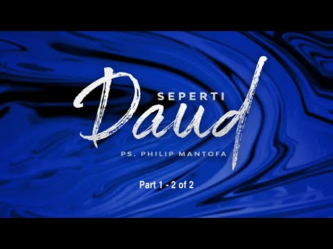 Seperti Daud - Part 1 (2 Of 2) (Official Khotbah Philip Mantofa)