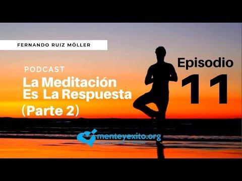 PODCAST EP.11- La Meditación Es La Respuesta (Pt. 2)