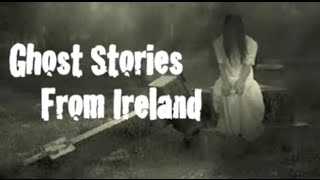 5 Ghost Stories From Ireland