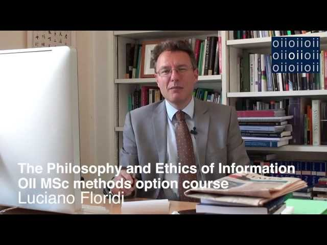 The Philosophy and Ethics of Information: OII MSc Option Course
