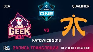 GeekFam vs Fnatic, ESL One Katowice SEA, game 1 [Mila, LighTofHeaveN]