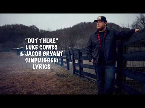 OUT THERE -LUKE COMBS & JACOB BRYANT LYRICS