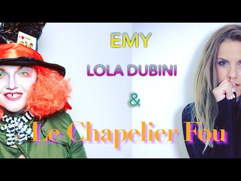 Emy, Lola Dubini et le Chapelier Fou