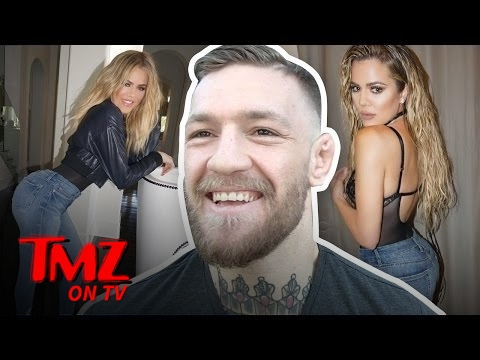 Is Conor McGregor Dissing Or Complimenting Khloe Kardashians Big Booty? | TMZ TV