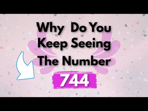 WHY DO YOU KEEP SEEING 744? | 744 Angel Number Meaning