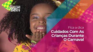 #FicaADica - Cuidados Com As Crianças Durante O Carnaval