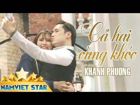 Cả Hai Cùng Khóc - MV Ca Nhạc 4K Khánh Phương