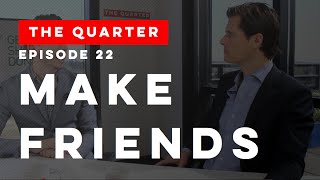 The Quarter Episode 22: Make Friends