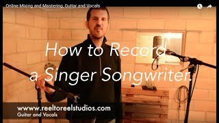 Guitar and Vocal Recording Tips for Singer Songwriters.