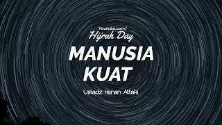 MANUSIA KUAT - Ustadz Hanan Attaki