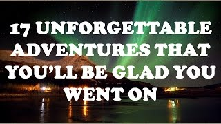 17 Unforgettable Adventures That You'll Be Glad You Went OnFrom crawling through lava tubes in Hawaii to floating in the Dead Sea, these are 17 unforgettable adventures that you'll be glad you went on.Visit our Channel for Top Attractions:https://www.youtube.com/user/talancutaPlease Subscribe to our Channel:https://www.youtube.com/subscription_center?add_user=talancuta01. Exploring lava tubes in Hawaii02. Dog sledding in Alaska03. Walking along the Great Wall of China04. Riding a camel with the Great Pyramid of Giza in the background05. Staring up at Angel Falls in Venezuela06. Enjoying the view from the top of the Burj Khalifa in Dubai07. Riding the Peak 2 Peak Gondola in Whistler, Canadad08. Getting lost amongst the ancient passages of Petra, Jordan09. Basking in the Aurora Borealis over Kulusuk, Greenland10. Climbing to the top of Machu Picchu in Peru11. Floating in the Dead Sea12. Going on a safari in the Serengeti13. Admiring the lights of dusk fall over Santorini, Greece14. Sleeping in an ice hotel in Jukkasjärvi, Sweden15. Chilling out in Bora Bora surrounded by bright blue water16. Snorkeling along the Great Barrier Reef17. Taking a ride on a houseboat in Kerala, IndiaVisit our Channel for Top Attractions:https://www.youtube.com/user/talancutaPlease Subscribe to our Channel:https://www.youtube.com/subscription_center?add_user=talancutaDownload this music for FREE:http://bit.ly/MeizongSoundOfHopeThis track's license, Creative Commons Attribution, requires attribution. If you use this song in a video, cite the creator using the info below: Sound Of Hope (Original Mix) by Meizong is licensed under a Creative Commons Licence. http://bit.ly/MeizongSoundOfHopehttps://youtu.be/Z4VU6IhtOsoMeizong Social Links:https://soundcloud.com/dj-meizonghttps://www.facebook.com/MeizongOfficialhttps://twitter.com/MrMeizongMore info about the license:http://bit.ly/CreativeCommonsAttributionVisit Music For Monetize Channel:https://www.youtube.com/user/MusicForMonetize
