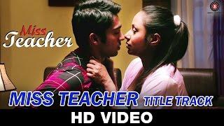 Miss Teacher  Title Track    Nitin Bali   Kamalika Chanda  Resham Thakkar   Rahul Sharma