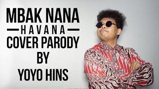 Camila Cabello - Havana | Cover Parody MBAK NANA - Yoyo Hins (versi jawa)