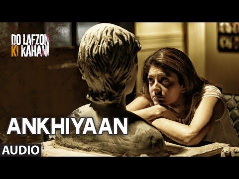 Ankhiyaan Full Song (AUDIO) | Do Lafzon Ki Kahani