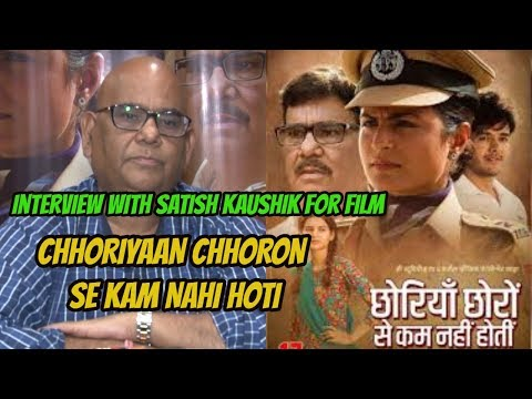 EXCLUSIVE Interview With Satish Kaushik For Film Chhoriyaan Chhoron Se Kam Nahi Hoti