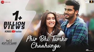 Video Phir Bhi Tumko Chaahunga - Full Video | Half Girlfriend| Arjun K,Shraddha K | Arijit Singh| Mithoon MP3, 3GP, MP4, WEBM, AVI, FLV Juni 2018