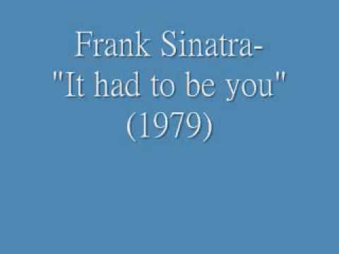 It Had To Be You (Song) by Frank Sinatra