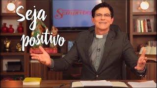 Padre Reginaldo Manzotti: Seja positivo