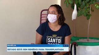 Após realizar transplante, moradora  de Marília luta para conseguir medicamento