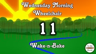 Wednesday Morning Wheelchair Wake-n-Bake #11 - Cannabis Suppository Redux by  To Be Blunt