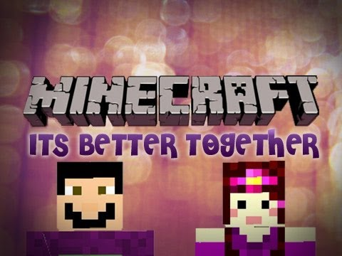 Minecraft: Its Better Together Pt.1