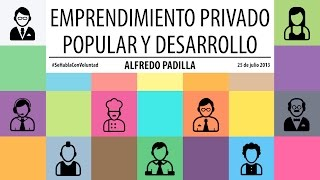 Alfredo Padilla: Emprendimiento privado popular y desarrollo