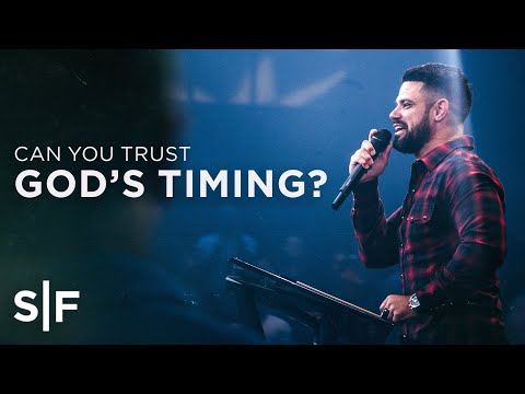 Can You Trust God's Timing? | Steven Furtick
