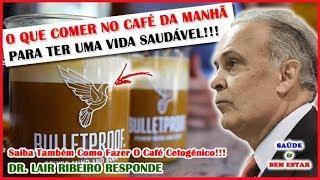 Dieta low carb -  O QUE COMER NO CAFÉ DA MANHÃ!!! E Como Fazer O Bulletproof Coffee!!! Dr. Lair Ribeiro Responde