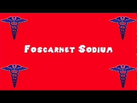 Pronounce Medical Words ― Foscarnet Sodium