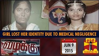 Thanthi Tv Vazhakku - Girl lost her identity due to Medical Negligence - (9/6/2015)