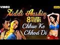 Chhue Ke Chhod Di (Ziddi Aashiq)