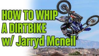 Video Jarryd McNeil - How to whip a Dirtbike / Motocross bike MP3, 3GP, MP4, WEBM, AVI, FLV Agustus 2017