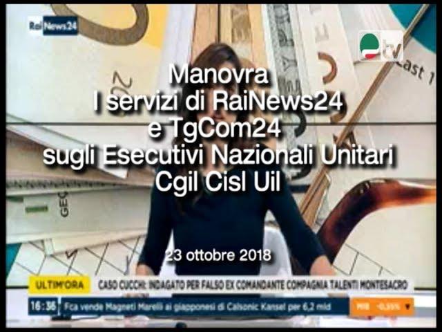 Manovra I servizi di RaiNews24 e TgCom24  sugli Esecutivi Nazionali Unitari Cgil Cisl Uil
