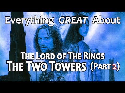 Everything GREAT About The Lord of The Rings The Two Towers! Part 2