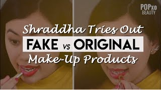 Shraddha Tries It: Fake Vs Original Makeup Products - POPxo Beauty